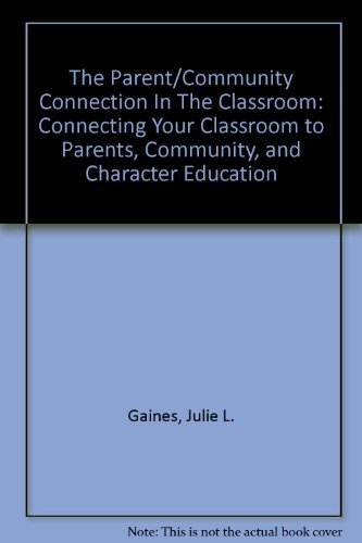 The Parent/Community Connection in the Classroom: Connecting: Julie L. Gaines