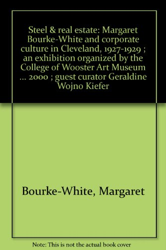 Steel & real estate: Margaret Bourke-White and corporate culture in Cleveland, 1927-1929 ; an exhibition organized by the College of Wooster Art ... 2000 ; guest curator Geraldine Wojno Kiefer (1892057018) by Bourke-White, Margaret