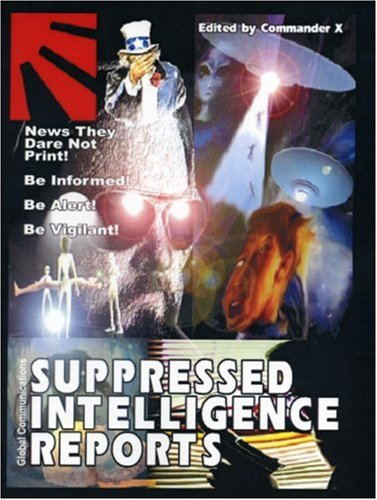 Supressed Intelligence Reports: News They Dare Not Print! (1892062275) by X, Commander
