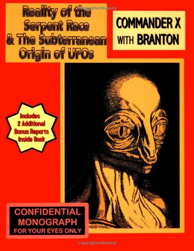 Reality of the Serpent Race and the Subterranean Origin of UFOs (1892062542) by X., Commander; Branton
