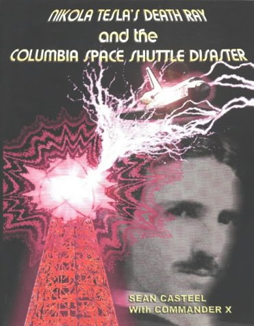 9781892062567: Nikola Tesla's Death Ray & the Columbia Space Shuttle Disaster