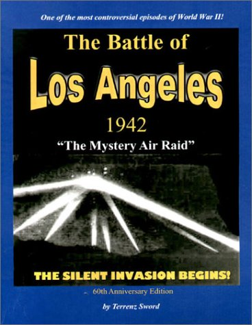 """9781892062581: The Battle of Los Angeles, 1942 """"The Mystery Air Raid"""": The Silent Invasion Begins"""