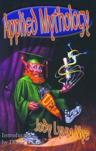APPLIED MYTHOLOGY [Mythology 101; Mythology Abroad; Higher: Nye, Jody Lynn