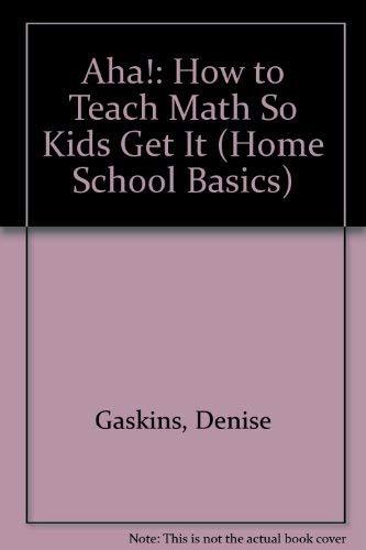 9781892083029: Aha!: How to Teach Math So Kids Get It (Home School Basics)