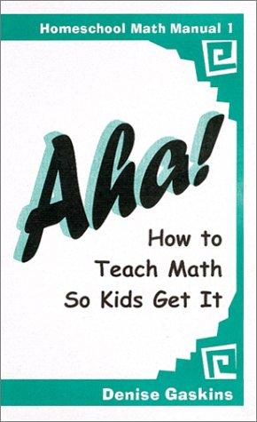 9781892083111: Aha! How to Teach Math So Kids Get It (Homeschool Math Manual 1)