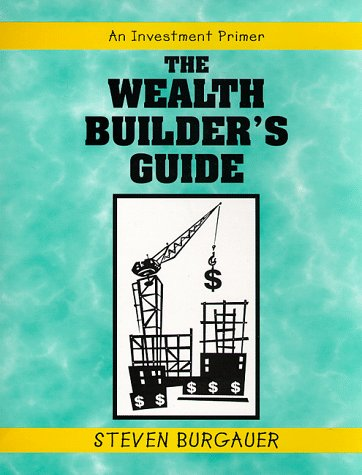 The Wealth Builder's Guide: an investment primer: Burgauer, Steven
