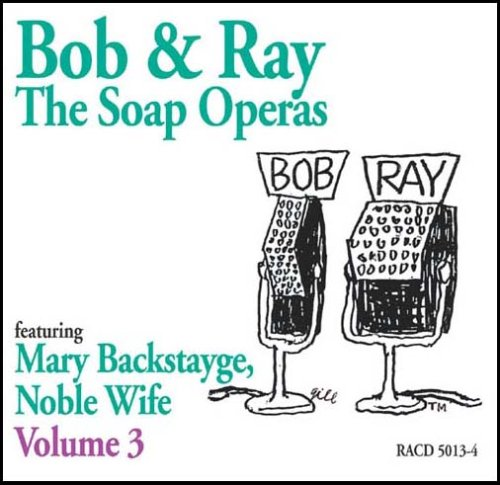 9781892091390: Bob & Ray, The Soap Operas - Volume 3, Featuring Mary Backstayge, Noble Wife