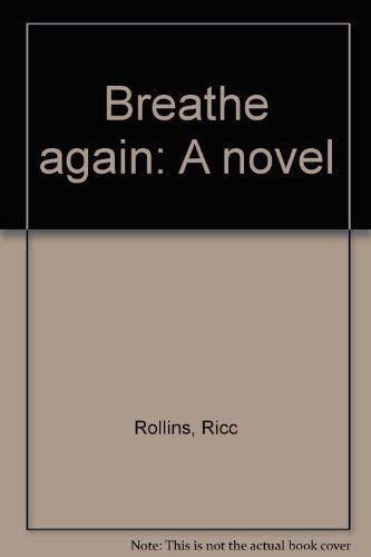 Breathe again: A novel: Rollins, Ricc