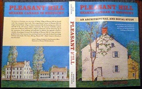 Pleasant Hill: Shaker Canaan in Kentucky, an architectural and social study, with an introduction on Shakerism as a religion and an institution and ... the restoration of buildings at Pleasant Hill (1892106140) by Lancaster, Clay