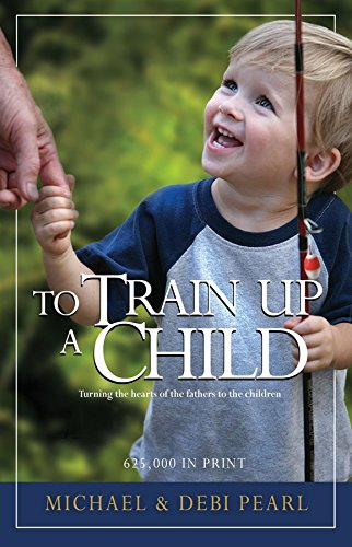9781892112002: To Train Up a Child: Turning the hearts of the fathers to the children