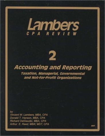 CPA Exam Preparation: Accounting and Reporting: Taxation, Managerial, Governmental and Not-for-Profit Accounting (9781892115195) by Vincent Lambers; Donald Hanson; Arthur Reed; Richard DelGaudio