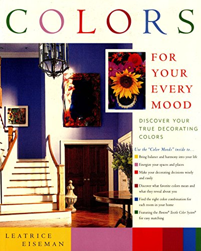 Colors For Your Every Mood: Discover Your True Decorating Colors.: Eiseman, Leatrice; Hickey, ...