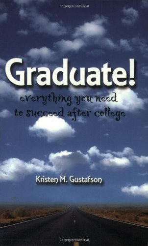 9781892123282: Graduate!: Everything You Need to Know to Succeed After College (Capital Ideas)