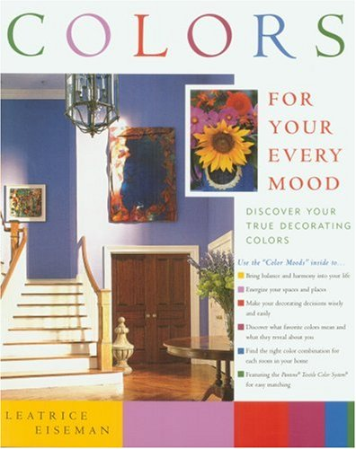 Colors For Your Every Mood Discover Your True Decorating Colors: Leatrice Eiseman