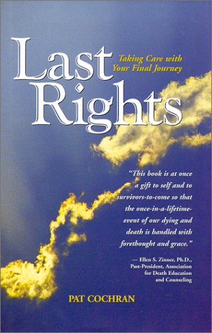 9781892123398: Last Rights : Taking Care with Your Final Journey (Capital Cares)