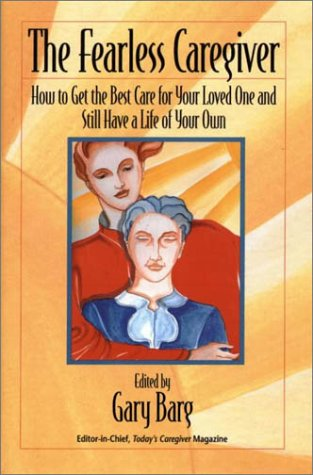 9781892123435: The Fearless Caregiver: How to Get the Best Care for Your Loved One and Still Have a Life of Your Own (Capital Cares)