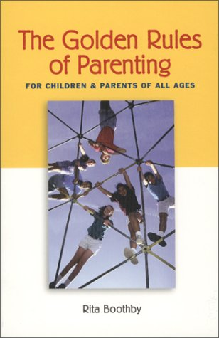 Golden Rules of Parenting: For Children & Parents of All Ages (Capital Ideas): Boothby, Rita