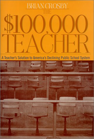 9781892123558: The $100,000 Teacher: A Solution to America's Declining Public School System