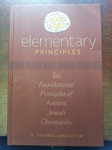 9781892124739: ELEMENTARY PRINCIPLES SIX FOUNDATIONAL PRINCIPLES OF ANCIENT JEWISH CHRISTIANITY