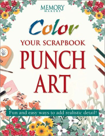 9781892127037: Color Your Scrapbook Punch Art: Fun and Easy Ways to Add Realistic Detail (Memory Makers)
