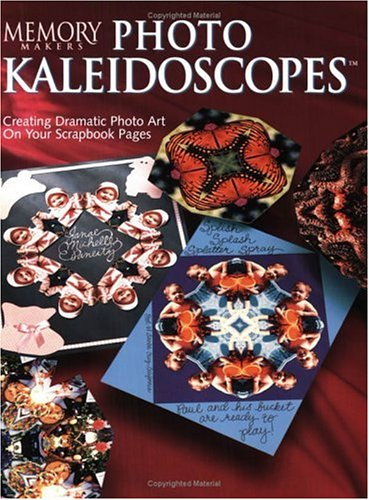 Memory Makers Photo Kaleidoscopes: Creating Dramatic Photo