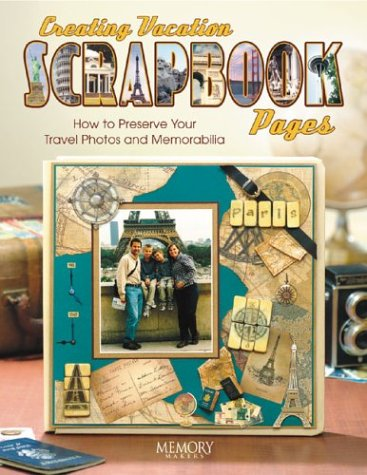 9781892127297: Creating Vacation Scrapbook Pages: How to Preserve Your Travel Photos and Memorabilia