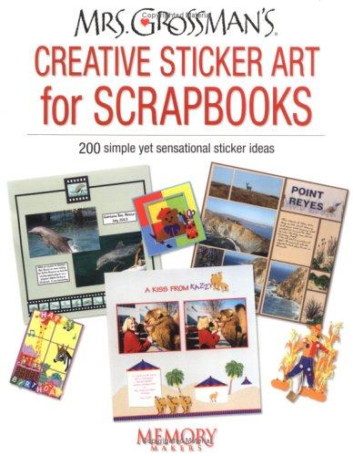 9781892127396: Mrs. Grossman's Creative Sticker Art For Scrapbooks: 200 simple yet sensational sticker ideas