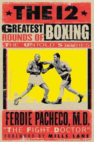 The 12 Greatest Rounds of Boxing- the Untold Stories