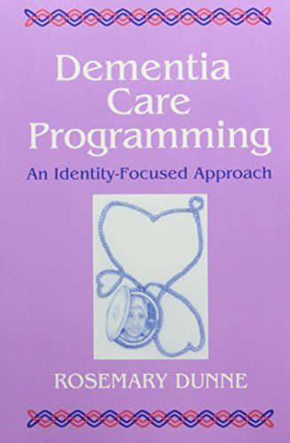 Dementia Care Programming: An Identity-Focused Approach: Dunne, Rosemary