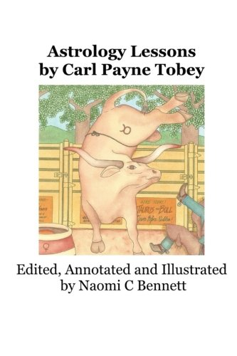 9781892134035: Astrology Lessons by Carl Payne Tobey: Edited, Annotated and Illustrated by Naomi C Bennett