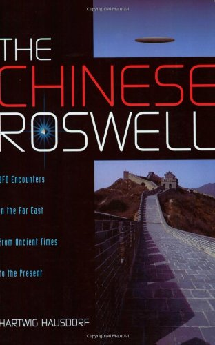The Chinese Roswell: Ufo Encounters in the Far East from Ancient Times to the Present: Hausdorf, ...