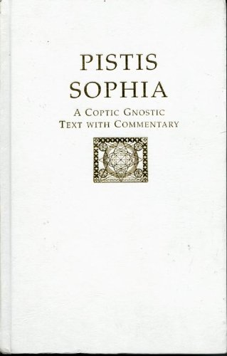Pistis Sophia: The Faith of Wisdom a Post-Gospel Dialogue on Consciousness Light and the Spirit of ...