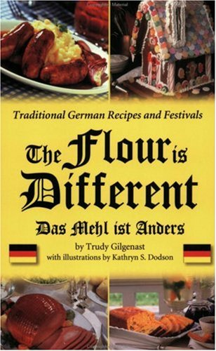 9781892142184: The Flour Is Different - Traditional German Recipes and Festivals: Das Mehl ist Anders: Traditional German Recipes and Festivals