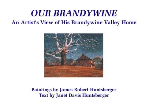 Our Brandywine: An Artist's View of His: Janet Davis Huntsberger,