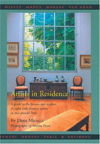 9781892145000: Artists in Residence: A Guide to the Homes and Studios of Eight 19th-Century Painters In and Around Paris Paperback with slip case