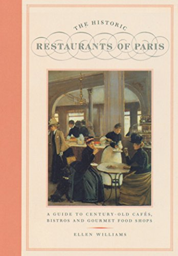 Historic Restaurants of Paris, The; A Guide to Century-old Cafes, Bistros and Gourmet Food Shops