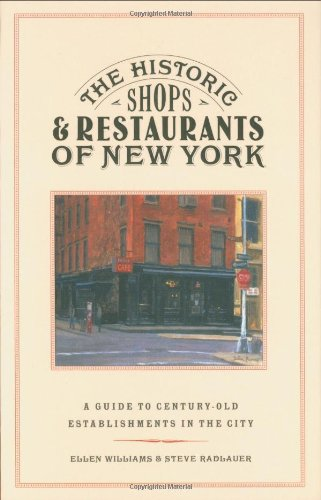The Historic Shops And Restaurants Of New York: A Guide to Century-Old Establishments in the City: A Guide to the Century-old Establishments in the City (Little Bookroom: Historic Shops & Restaurants)