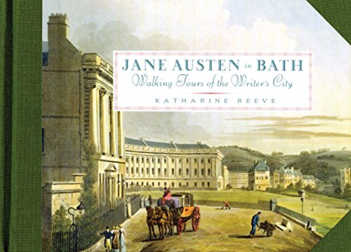 Jane Austen In Bath: Walking Tours of the Writer's City: Reeve, Katharine