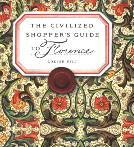 The Civilized Shopper's Guide to Florence: Fili, Louise