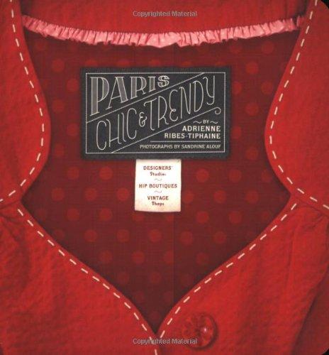 9781892145536: Paris Chic & Trendy: Designers' Studios, Hip Boutiques, Vintage Shops