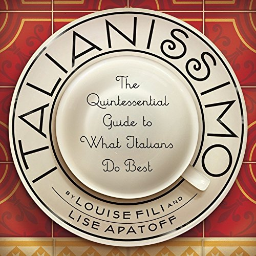 Italianissimo: The Quintessential Guide to What Italians Do Best: Fili, Louise; Apatoff, Lise