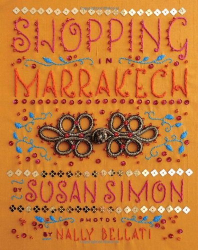 Shopping in Marrakech 9781892145789 How to choose among the thousands of shops, stores, and souk stalls? And how to even find them in this labyrinthine city, where street n