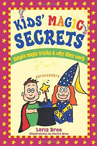 Kid's Magic Secrets: Simple Magic Tricks and: Bree, Loris