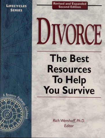 Divorce : The Best Resources to Help You Survive: Wemhoff, Rich