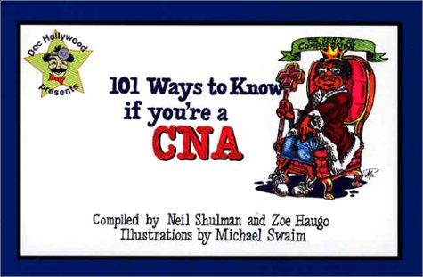 101 Ways to Know If You're a Cna: Neil Shulman, Zoe Haugo