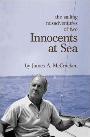Innocents at Sea: The Sailing Misadventures of: McCracken, James A.