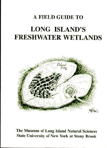 A Field Guide to Long Island's Freshwater Wetlands: Stewart, Pamela G., Springer-Rushia, Linda