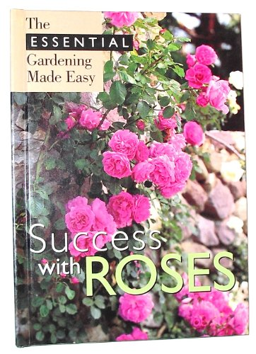 Success With Roses (Essential Gardening Made Easy): IMP Editors