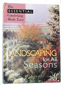 Landscaping for All Seasons (The Essential Gardening Made EAsy, 5) (1892207184) by Masters
