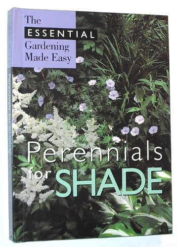 Perennials For Shade (Essential Gardening Made Easy): IMP Editors